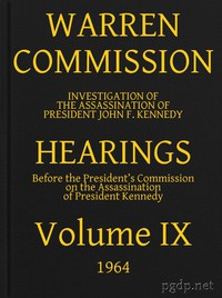 Warren Commission (09 of 26): Hearings Vol. IX (of 15)
