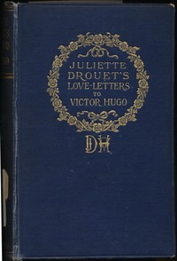 Cover of Juliette Drouet's Love-Letters to Victor HugoEdited with a Biography of Juliette Drouet