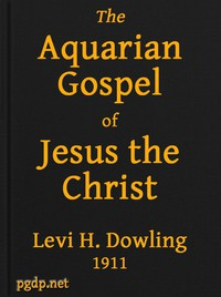 Cover of The Aquarian Gospel of Jesus the Christ The Philosophic and Practical Basis of the Religion of the Aquarian Age of the World and of The Church Universal