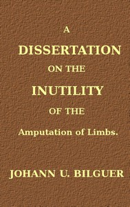Cover of A dissertation on the inutility of the amputation of limbs