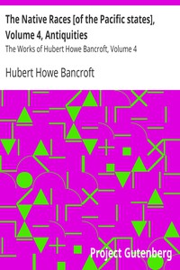 Cover of The Native Races [of the Pacific states], Volume 4, Antiquities The Works of Hubert Howe Bancroft, Volume 4