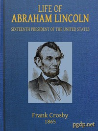 Cover of Life of Abraham Lincoln, Sixteenth President of the United States