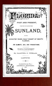 Cover of Florida: Past and present together with notes from Sunland, on the Manatee River, Gulf Coast of South Florida: its climate, soil, and productions