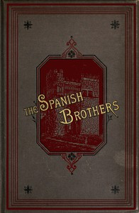 Cover of The Spanish Brothers: A Tale of the Sixteenth Century