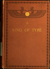 Cover of A King of Tyre: A Tale of the Times of Ezra and Nehemiah