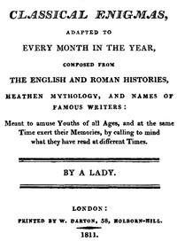 Cover of Classical Enigmas, Adapted to Every Month in the Year Composed from the English and Roman Histories, Heathen Mythology and Names of Famous Writers: Meant to Amuse Youths of All Ages, and at the Same Time Exert Their Memories, by Calling to Mind What They Have Read at Different Times