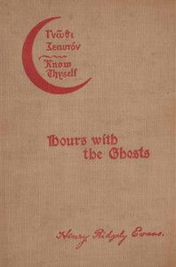 Hours with the Ghosts or, Nineteenth Century Witchcraft Illustrated Investigations into the Phenomena of Spiritualism and Theosophy