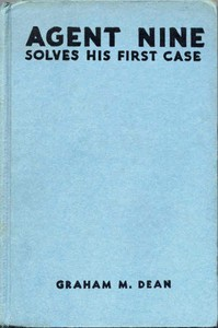 """Cover of Agent Nine Solves His First Case: A Story of the Daring Exploits of the """"G"""" Men"""