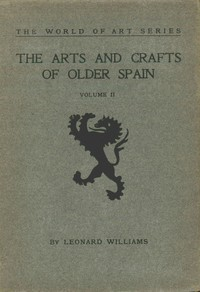 Cover of The Arts and Crafts of Older Spain, Volume 2 (of 3)