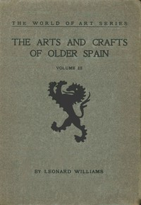 Cover of The Arts and Crafts of Older Spain, Volume 3 (of 3)