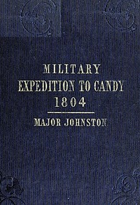 Narrative of the Operations of a Detachment in an Expedition to Candy, in the Island of Ceylon, in the Year 1804With Some Observations on the Previous Campaign, and on the Nature of Candian Warfare, etc., etc., etc.