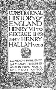 Constitutional History of England, Henry VII to George II. Volume 3 of 3