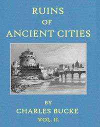 Cover of Ruins of Ancient Cities (Vol. 2 of 2) With General and Particular Accounts of Their Rise, Fall, and Present Condition