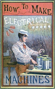 How to Make Electrical MachinesContaining Full Directions for Making Electrical Machines, Induction Coils, Dynamos, and Many Novel Toys to Be Worked by Electricity