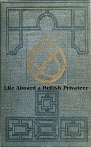 Cover of Life Aboard a British Privateer in the Time of Queen AnneBeing the Journal of Captain Woodes Rogers, Master Mariner