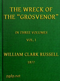 Cover of The Wreck of the Grosvenor, Volume 1 of 3 An account of the mutiny of the crew and the loss of the ship when trying to make the Bermudas