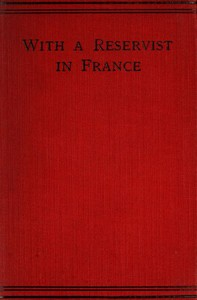 Cover of With a Reservist in France A Personal Account of All the Engagements in Which the 1st Division 1st Corps Took Part, viz.: Mons (Including the Retirement), the Marne, the Aisne, First Battle of Ypres, Neuve Chapelle, Festubert, and Loos