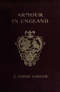Armour in England, from the Earliest Times to the Reign of James the First