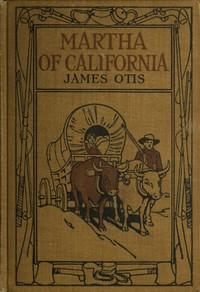 Martha of California: A Story of the California Trail
