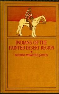 The Indians of the Painted Desert Region: Hopis, Navahoes, Wallapais, Havasupais