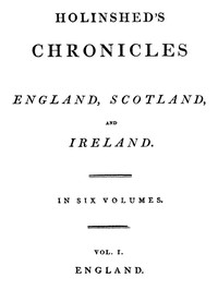 Cover of Holinshed Chronicles: England, Scotland, and Ireland. Volume 1, Complete