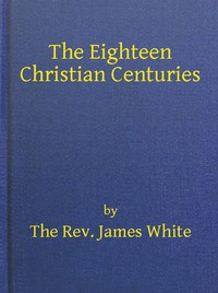 Cover of The Eighteen Christian Centuries