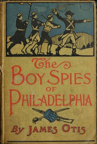 Cover of The Boy Spies of PhiladelphiaThe Story of How the Young Spies Helped the Continental Army at Valley Forge