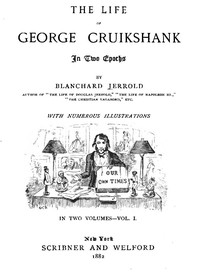 The Life of George Cruikshank in Two Epochs, Vol. 1. (of 2)