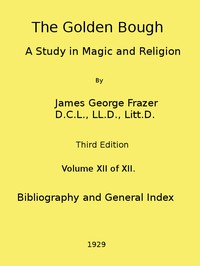 Cover of The Golden Bough: A Study in Magic and Religion (Third Edition, Vol. 12 of 12)