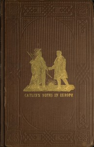Cover of Adventures of the Ojibbeway and Ioway Indians in England, France, and Belgium; Vol. 1 (of 2) being Notes of Eight Years' Travels and Residence in Europe with his North American Indian Collection
