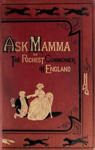 """""""Ask Mamma""""; or, The Richest Commoner In England"""