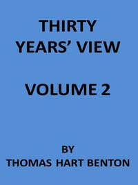 Cover of Thirty Years' View (Vol. 2 of 2) or, A History of the Working of the American Government for Thirty Years, from 1820 to 1850
