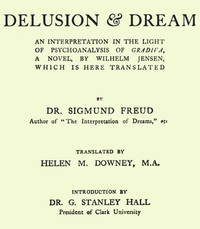 Cover of Delusion and Dream : an Interpretation in the Light of Psychoanalysis of Gradiva