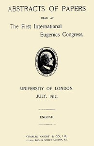 Abstracts of Papers Read at the First International Eugenics CongressUniversity of London, July, 1912