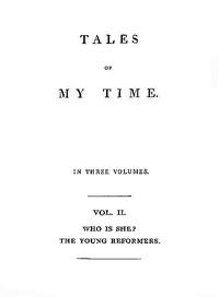 Cover of Tales of My Time, Vol. 2 (of 3) Who Is She? [concluded]; The Young Reformers