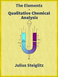 The Elements of Qualitative Chemical Analysis, vol. 1, parts 1 and 2. With Special Consideration of the Application of the Laws of Equilibrium and of the Modern Theories of Solution.