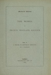 Cover of The Works of Francis Maitland Balfour, Volume 2 (of 4) A Treatise on Comparative Embryology: Invertebrata