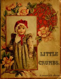 Little Crumbs, and Other Stories Fully Illustrated