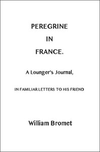 Cover of Peregrine in France: A Lounger's Journal, in Familiar Letters to His Friend
