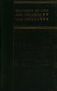 Thoughts on Life and Religion An Aftermath from the Writings of The Right Honourable Professor Max Müller