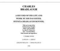 Charles Bradlaugh: a Record of His Life and Work, Volume 1 (of 2) With an Account of his Parliamentary Struggle, Politics and Teachings. Seventh Edition