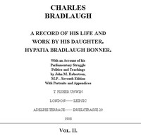 Charles Bradlaugh: a Record of His Life and Work, Volume 2 (of 2) With an Account of his Parliamentary Struggle, Politics and Teachings. Seventh Edition