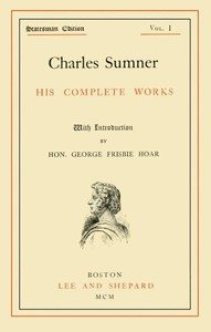 Cover of Charles Sumner: his complete works, volume 01 (of 20)