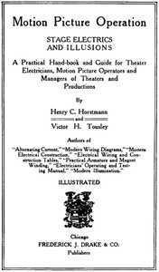 Cover of Motion Picture Operation, Stage Electrics and Illusions A Practical Hand-book and Guide for Theater Electricians, Motion Picture Operators and Managers of Theaters and Productions