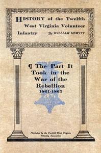 History of the Twelfth West Virginia Volunteer InfantryThe Part It Took in the War of the Rebellion, 1861-1865