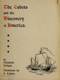The Cabots and the Discovery of America With a Brief Description and History of Brandon Hill, the Site of the Cabot Memorial Tower