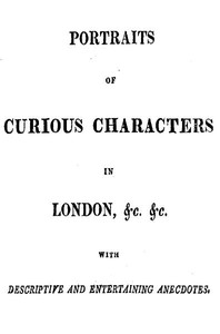Cover of Portraits of Curious Characters in London, &c. &c.With Descriptive and Entertaining Ancedotes.