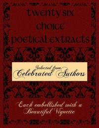 Cover of Twenty Six Choice Poetical Extracts Selected from Celebrated Authors, and Printed from Copper Plates Engraved Expressly for the Work, Each Embellished with a Beautiful Vignette, Illustrative of the Subject