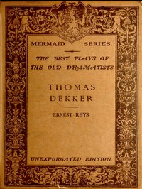 Cover of Thomas Dekker Edited, with an introduction and notes by Ernest Rhys. Unexpurgated Edition