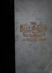 Cover of The Blue and the Gray; Or, The Civil War as Seen by a Boy A Story of Patriotism and Adventure in Our War for the Union